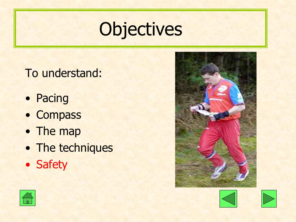 Objectives To understand: Pacing Compass The map The techniques Safety