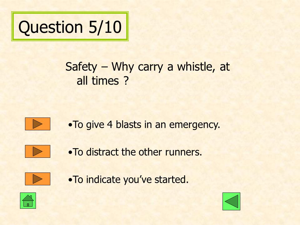Question 5/10 Safety – Why carry a whistle, at all times