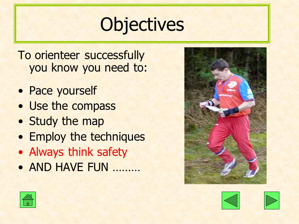 Objectives To orienteer successfully you know you need to: