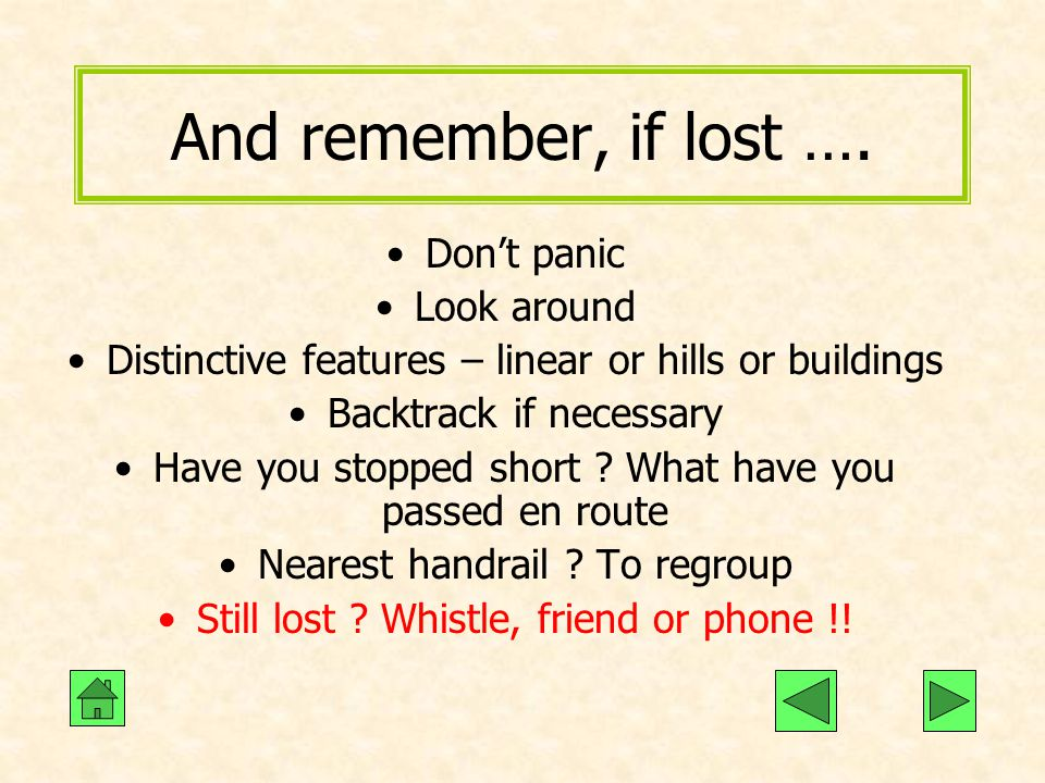 And remember, if lost …. Don't panic Look around