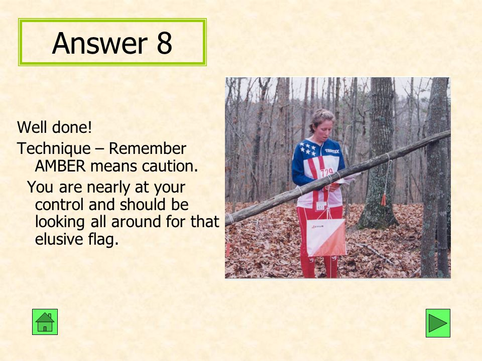 Answer 8 Well done! Technique – Remember AMBER means caution.