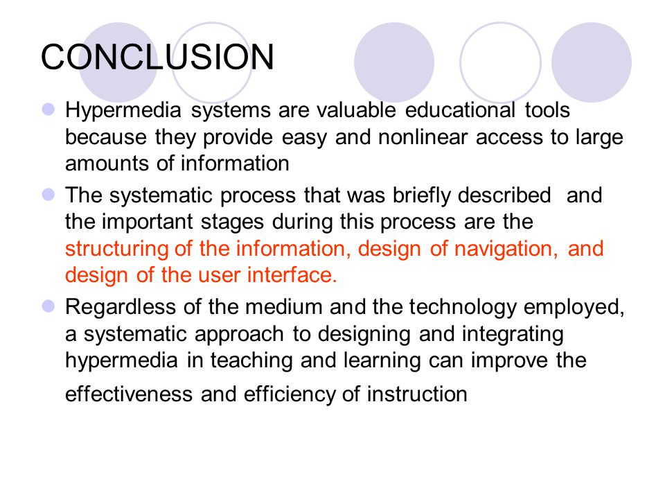 CONCLUSION Hypermedia systems are valuable educational tools because they provide easy and nonlinear access to large amounts of information.