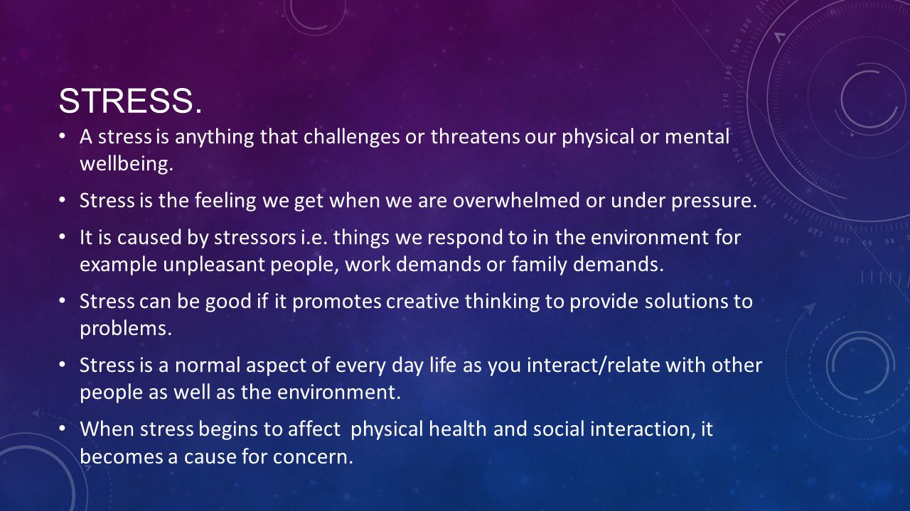 Stress. A stress is anything that challenges or threatens our physical or mental wellbeing.