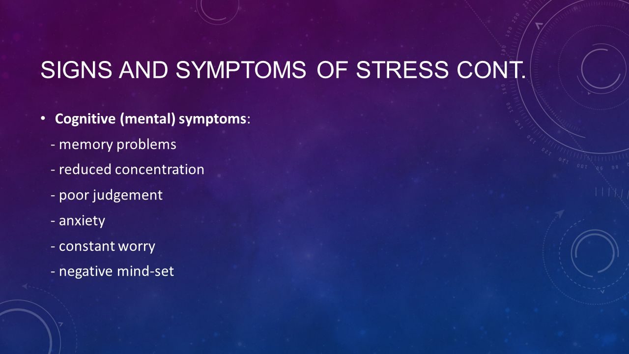 Signs and symptoms of stress cont.