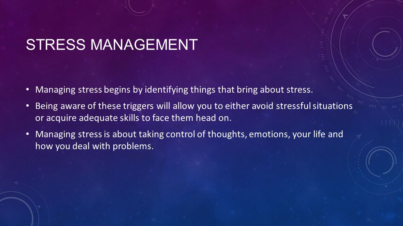 Stress management Managing stress begins by identifying things that bring about stress.