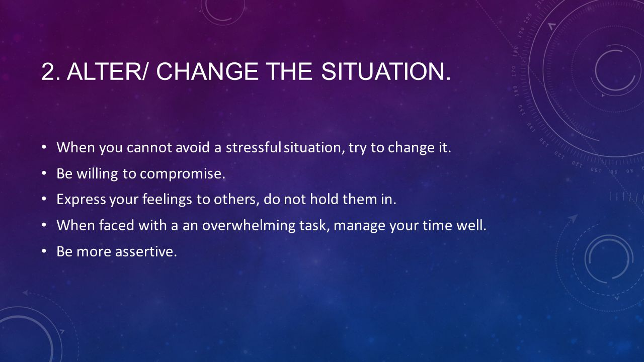2. ALTER/ Change the situation.