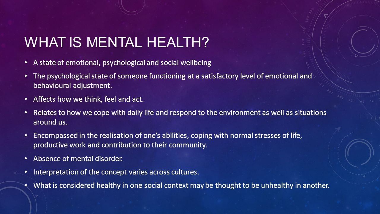 What is mental health A state of emotional, psychological and social wellbeing.