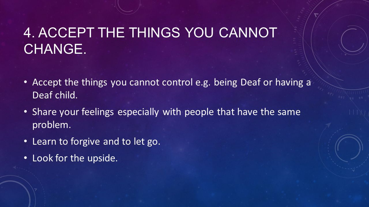 4. Accept the things you cannot change.