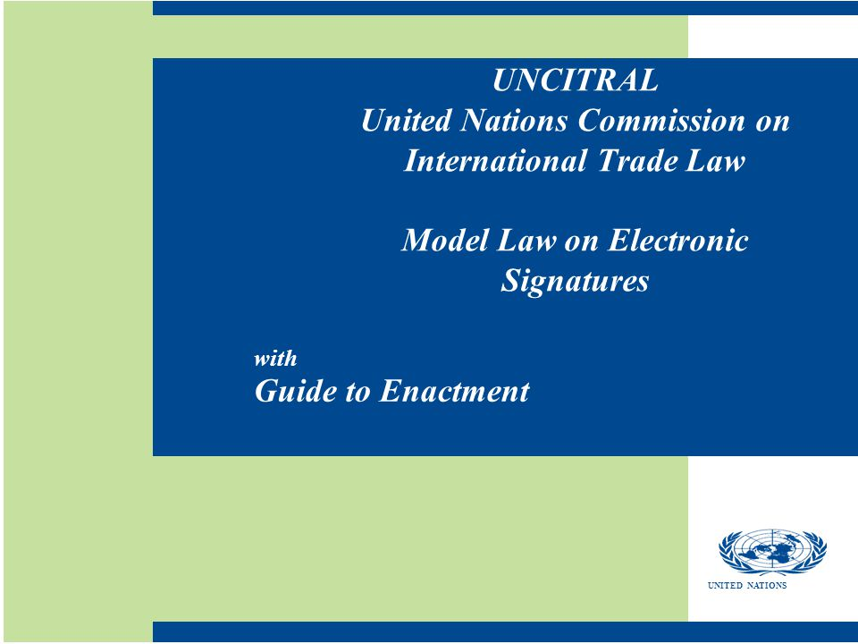 UNCITRAL United Nations Commission on International Trade Law Model Law on Electronic Signatures