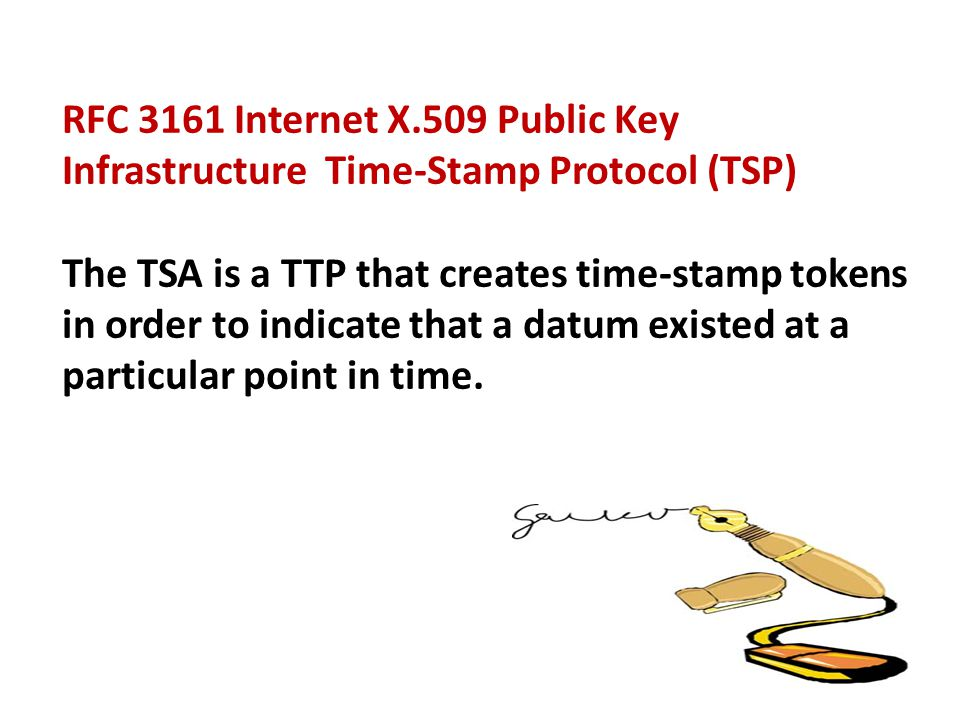 RFC 3161 Internet X.509 Public Key Infrastructure Time-Stamp Protocol (TSP)
