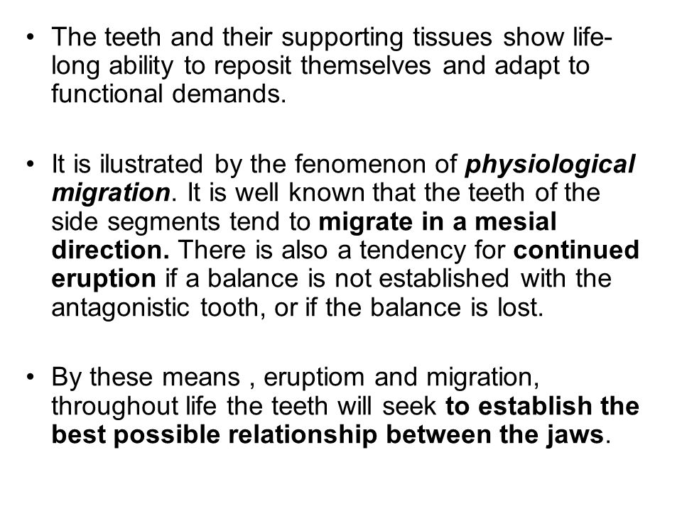 The teeth and their supporting tissues show life-long ability to reposit themselves and adapt to functional demands.