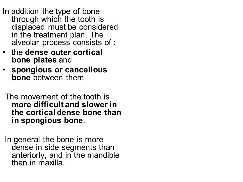 In addition the type of bone through which the tooth is displaced must be considered in the treatment plan. The alveolar process consists of :