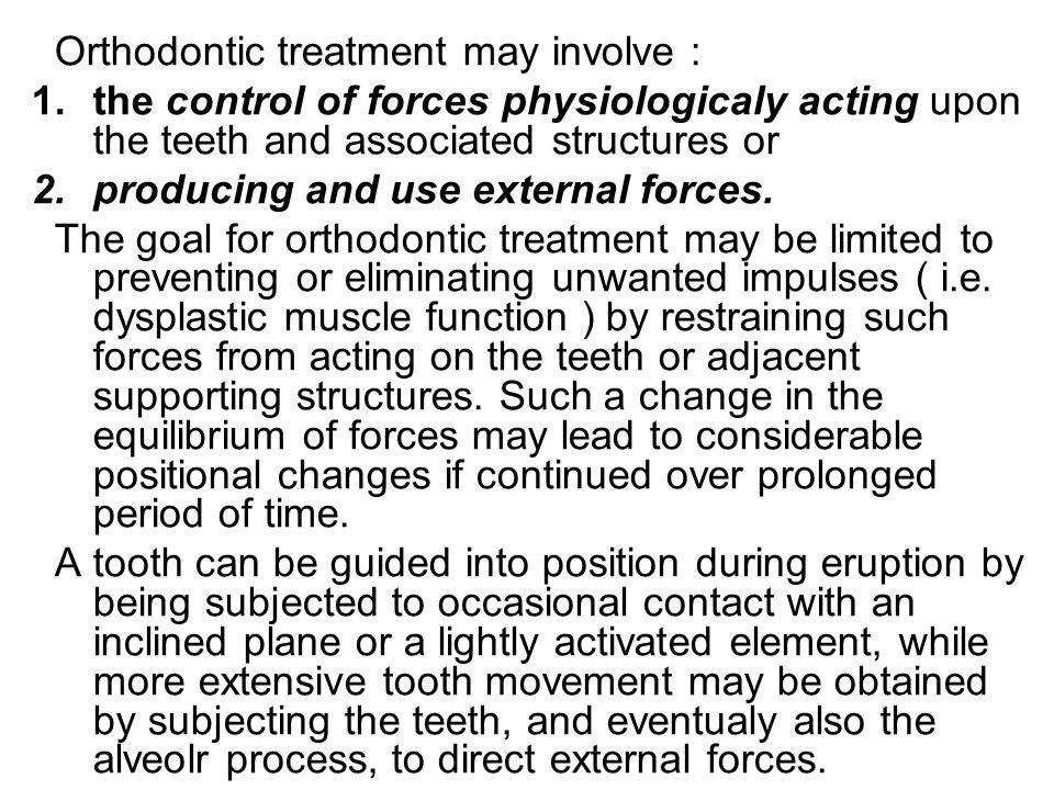 Orthodontic treatment may involve :