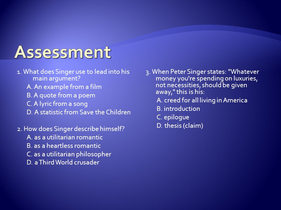 Assessment 1. What does Singer use to lead into his main argument