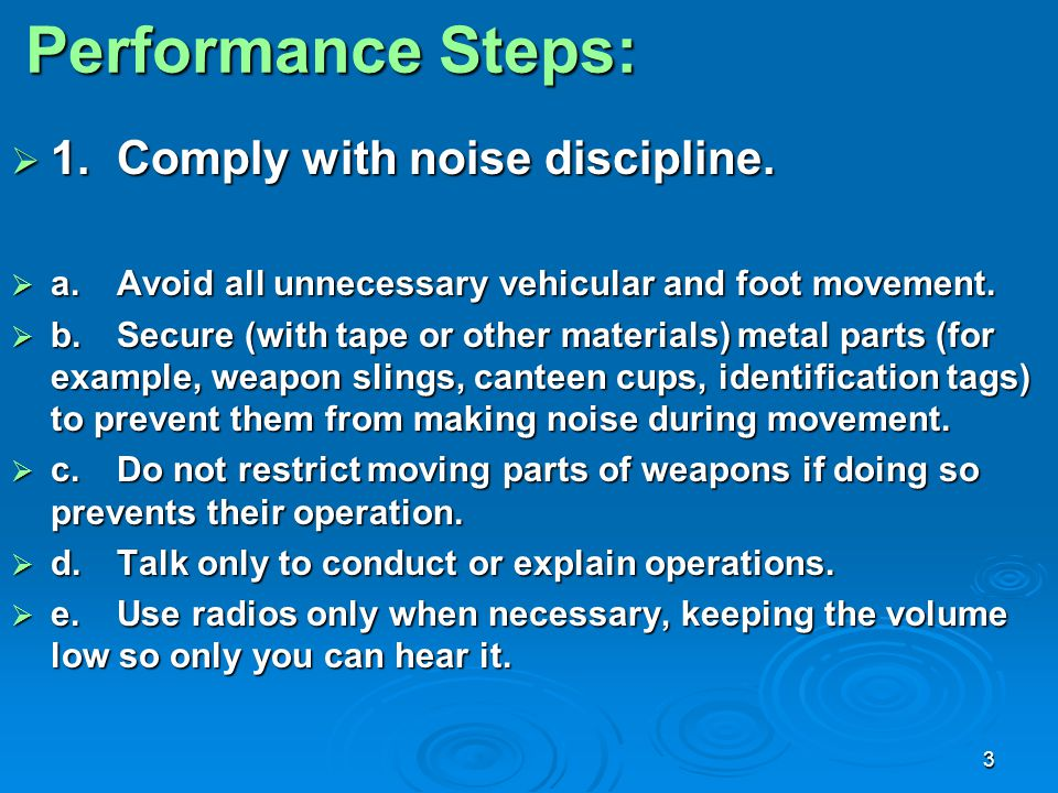 Performance Steps: 1. Comply with noise discipline.