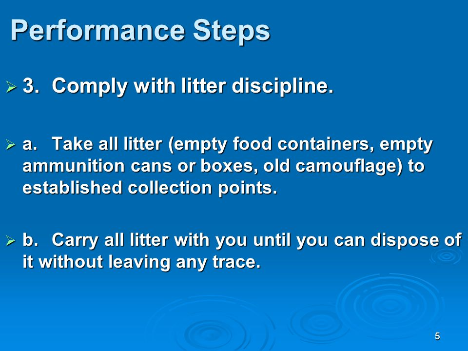 Performance Steps 3. Comply with litter discipline.