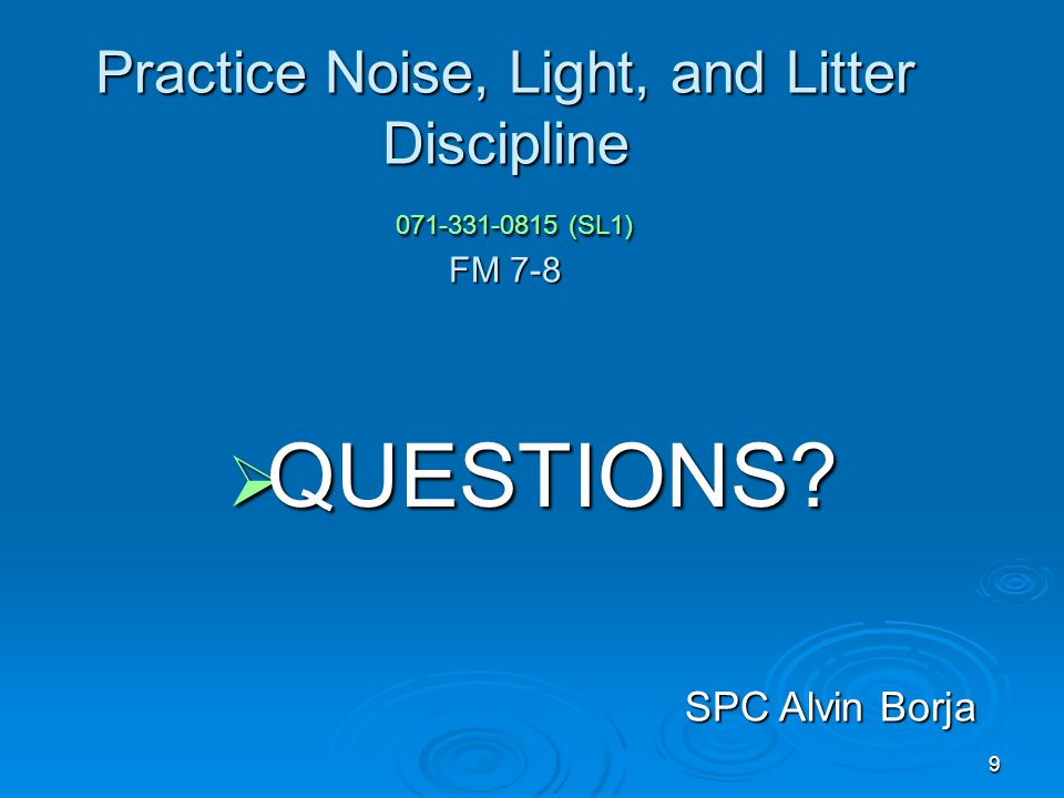Practice Noise, Light, and Litter Discipline 071-331-0815 (SL1) FM 7-8