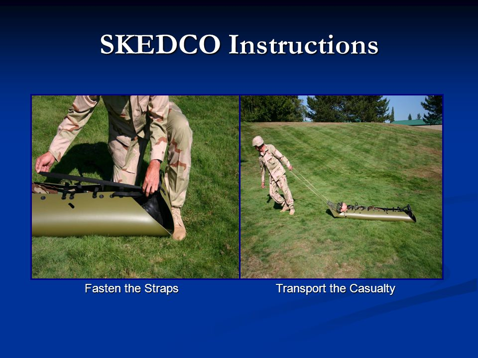 SKEDCO Instructions Fasten the Straps Transport the Casualty