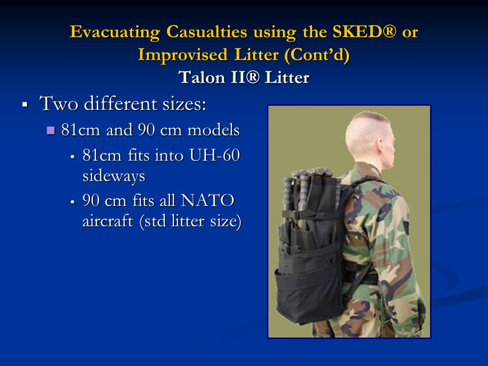 Evacuating Casualties using the SKED® or Improvised Litter (Cont'd) Talon II® Litter