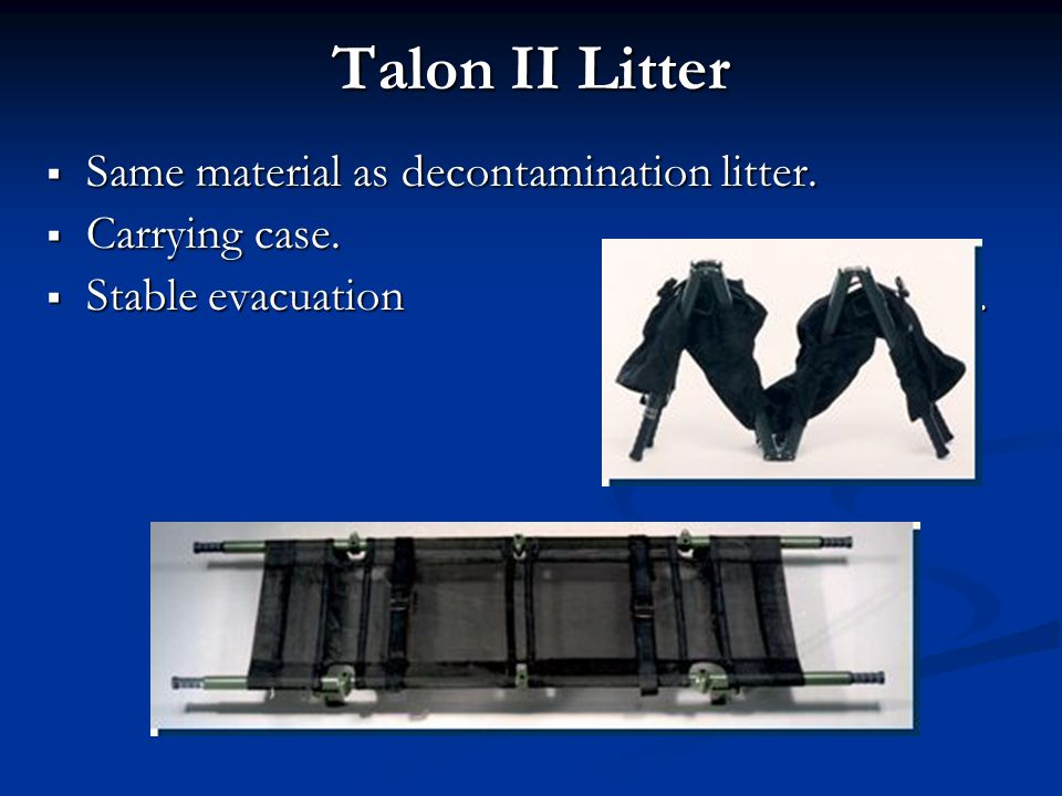 Talon II Litter Same material as decontamination litter.