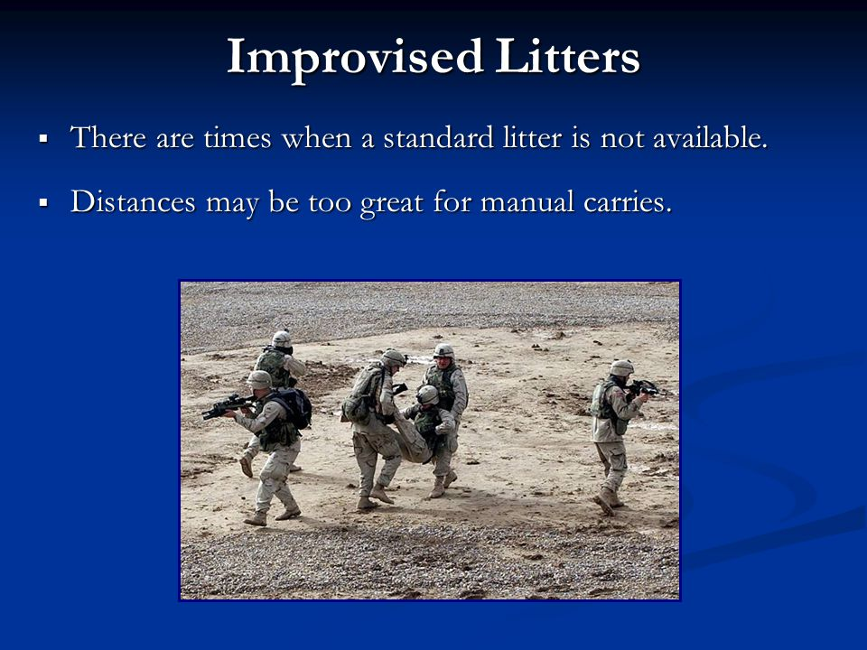 Improvised Litters There are times when a standard litter is not available.