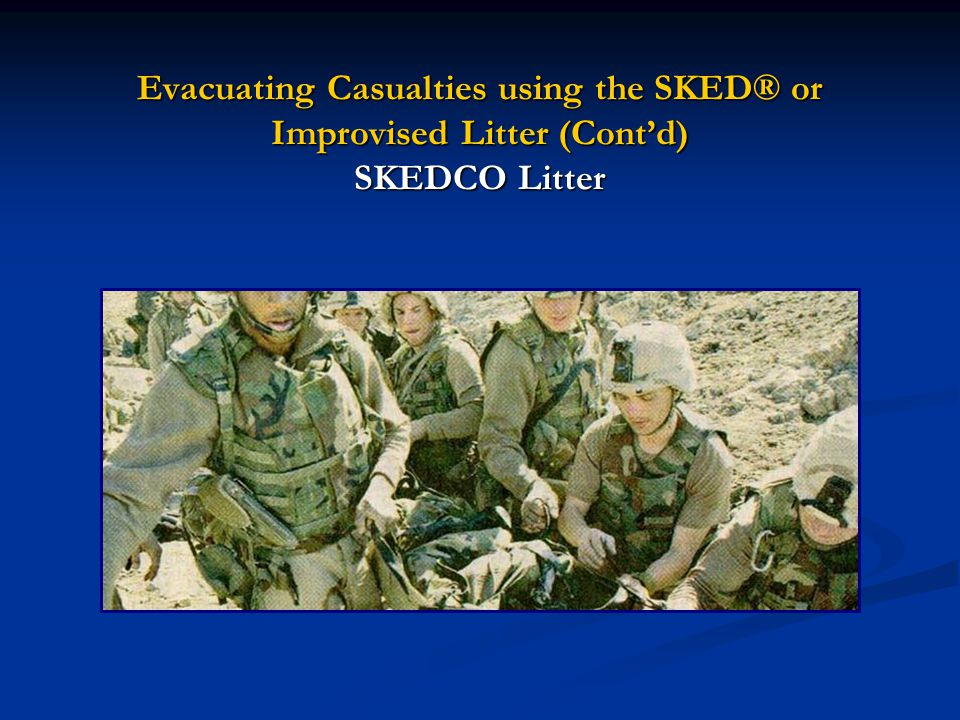 Evacuating Casualties using the SKED® or Improvised Litter (Cont'd) SKEDCO Litter