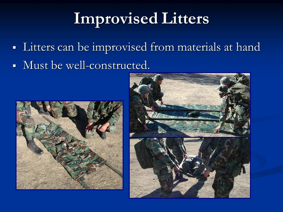 Improvised Litters Litters can be improvised from materials at hand