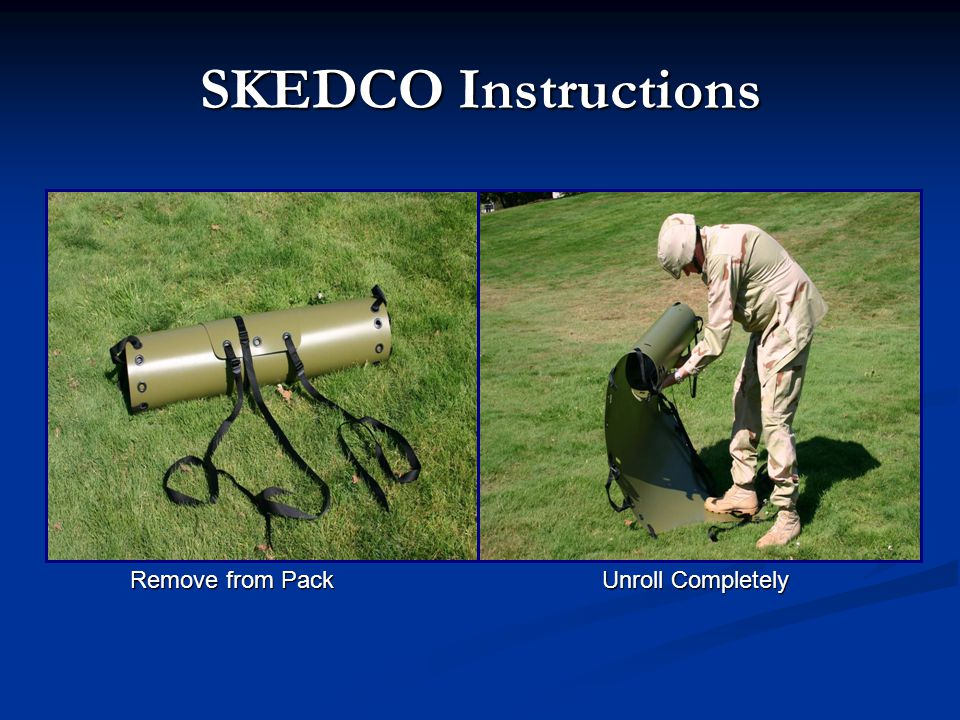 SKEDCO Instructions Remove from Pack Unroll Completely