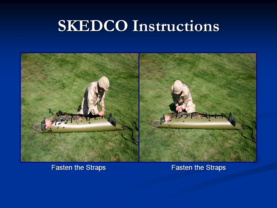 SKEDCO Instructions Fasten the Straps Fasten the Straps