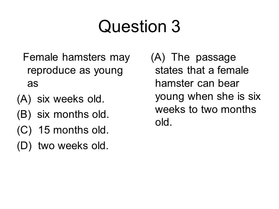 Question 3 Female hamsters may reproduce as young as