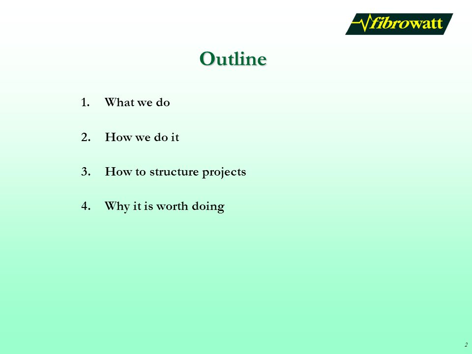 Outline What we do How we do it How to structure projects