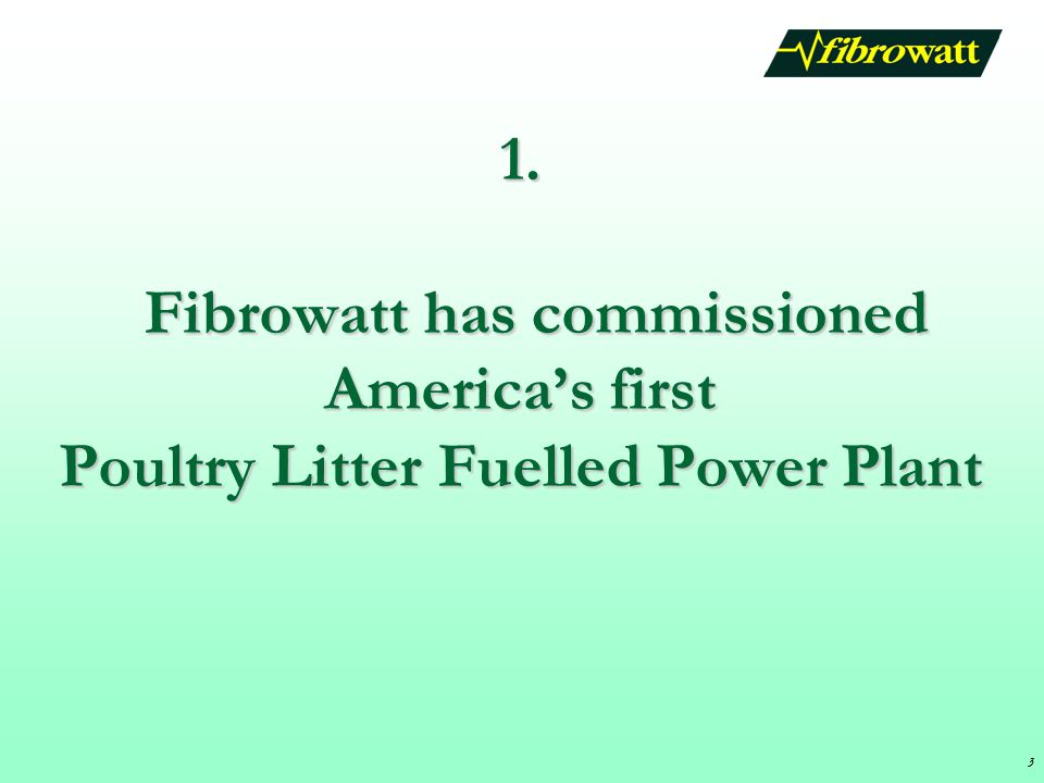 1. Fibrowatt has commissioned America's first Poultry Litter Fuelled Power Plant