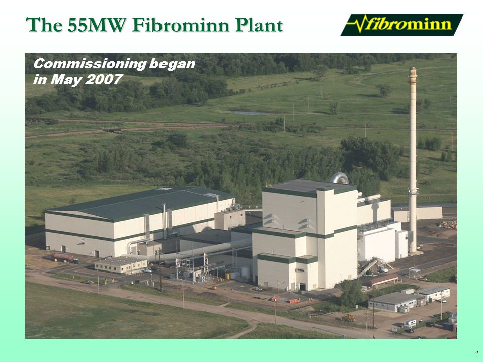The 55MW Fibrominn Plant Commissioning began in May 2007 4