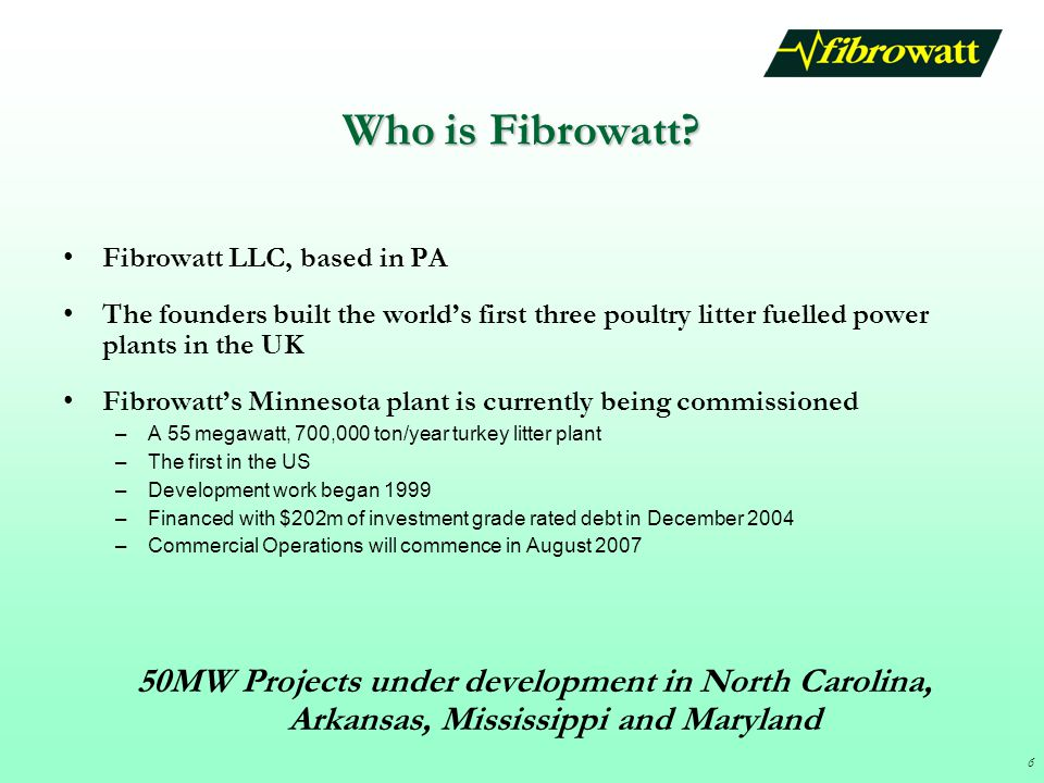 Who is Fibrowatt Fibrowatt LLC, based in PA. The founders built the world's first three poultry litter fuelled power plants in the UK.