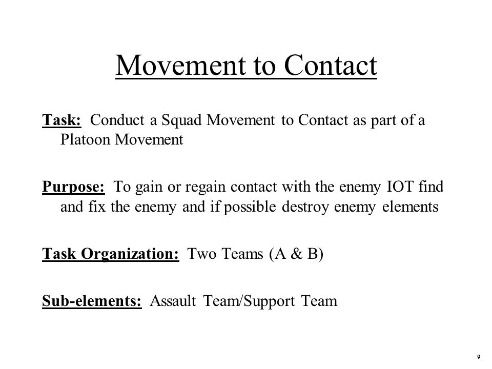 Movement to Contact Task: Conduct a Squad Movement to Contact as part of a Platoon Movement.