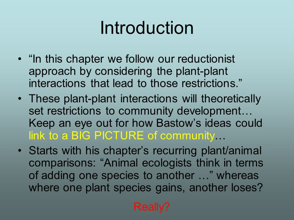 Introduction In this chapter we follow our reductionist approach by considering the plant-plant interactions that lead to those restrictions.