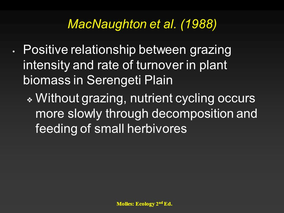 MacNaughton et al. (1988) Positive relationship between grazing intensity and rate of turnover in plant biomass in Serengeti Plain.
