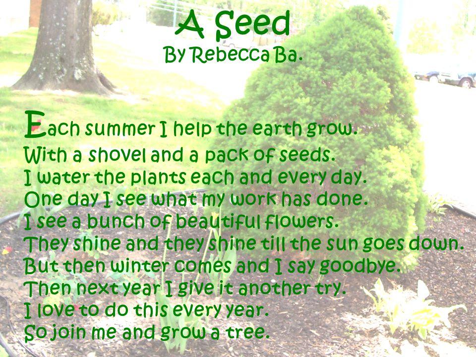 Each summer I help the earth grow.