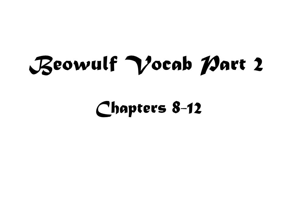 Beowulf Vocab Part 2 Chapters 8-12