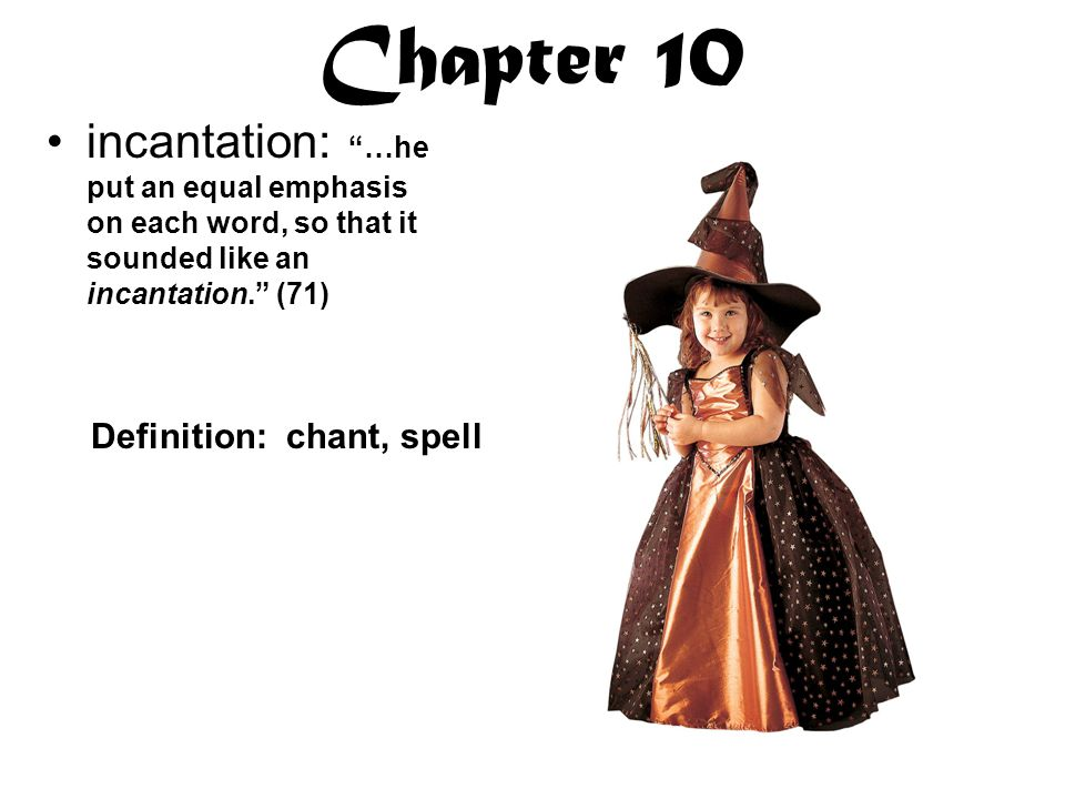 Chapter 10 incantation: …he put an equal emphasis on each word, so that it sounded like an incantation. (71)