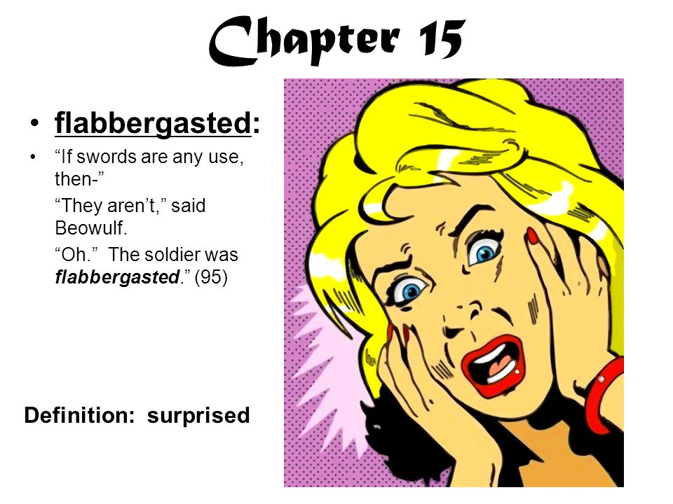 Chapter 15 flabbergasted: Definition: surprised