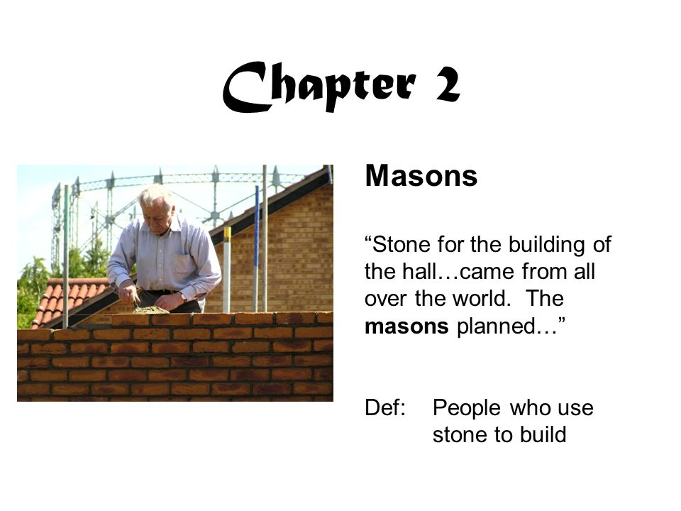 Chapter 2 Masons. Stone for the building of the hall…came from all over the world. The masons planned…