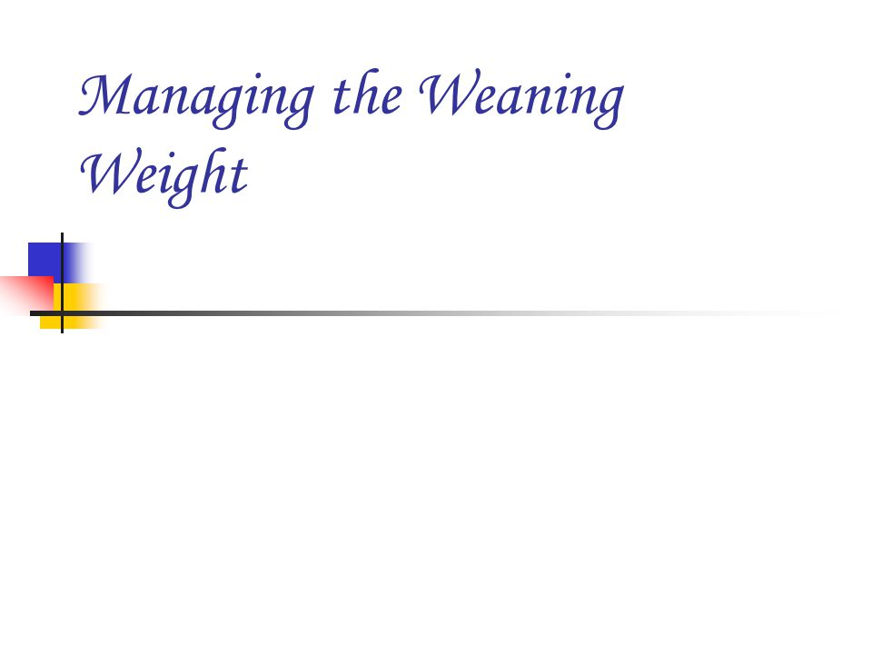 Managing the Weaning Weight