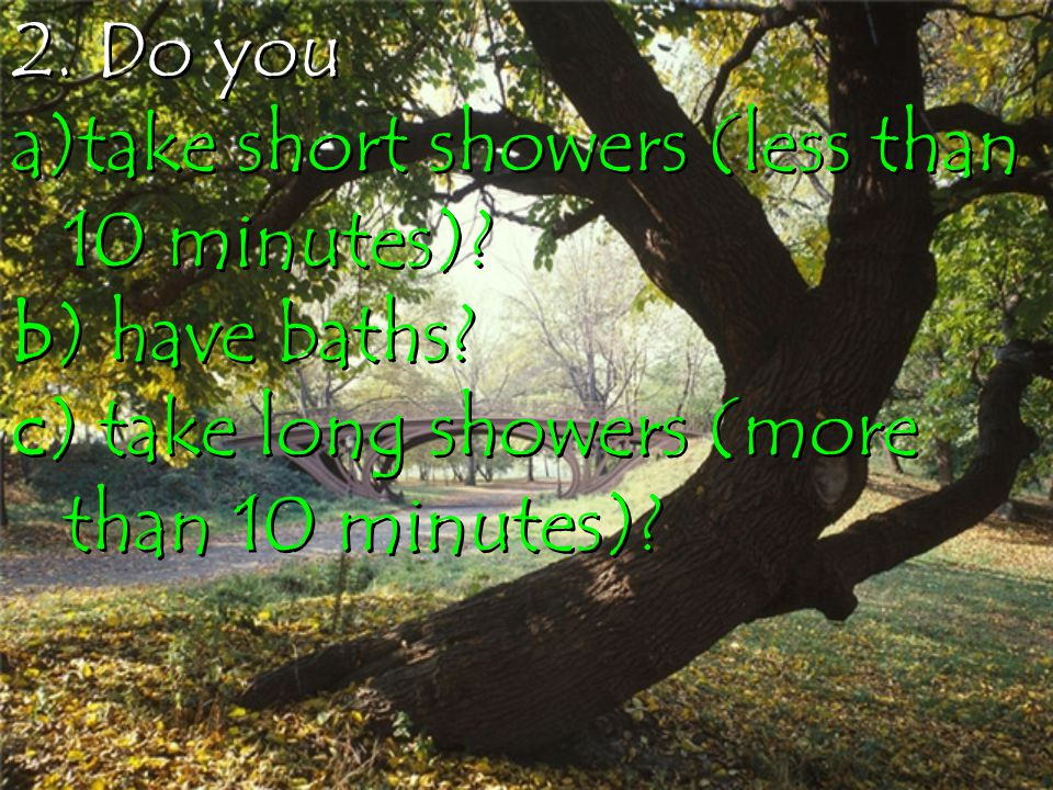 2. Do you take short showers (less than 10 minutes).