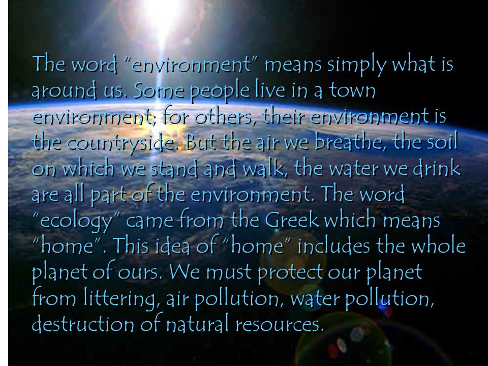 The word environment means simply what is around us