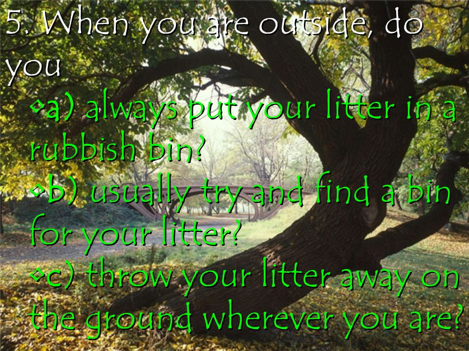5. When you are outside, do you