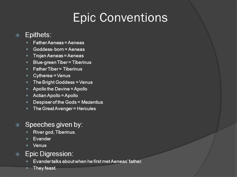 Epic Conventions Epithets: Speeches given by: Epic Digression: