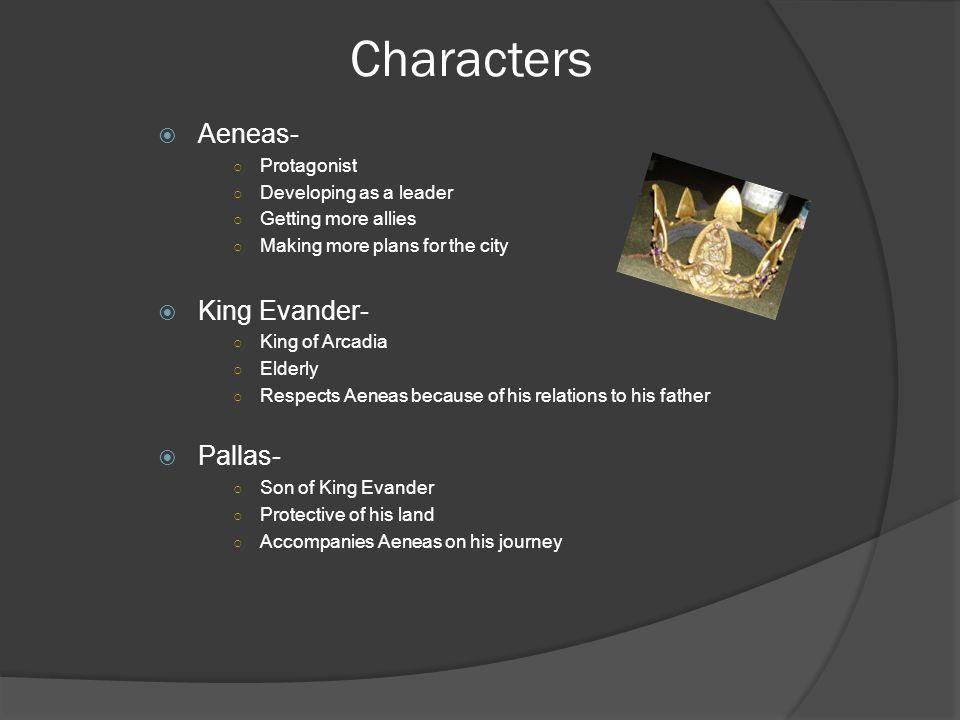 Characters Aeneas- King Evander- Pallas- Protagonist