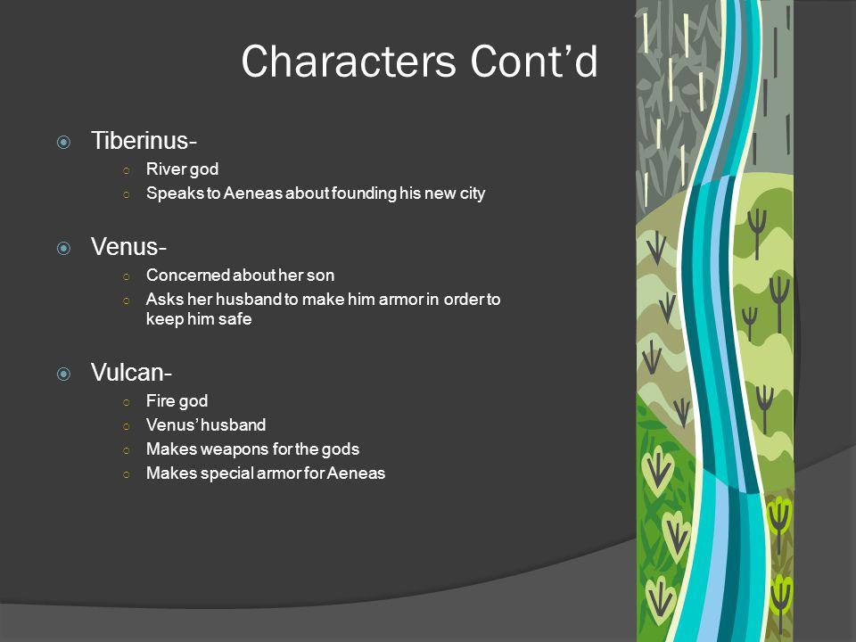 Characters Cont'd Tiberinus- Venus- Vulcan- River god