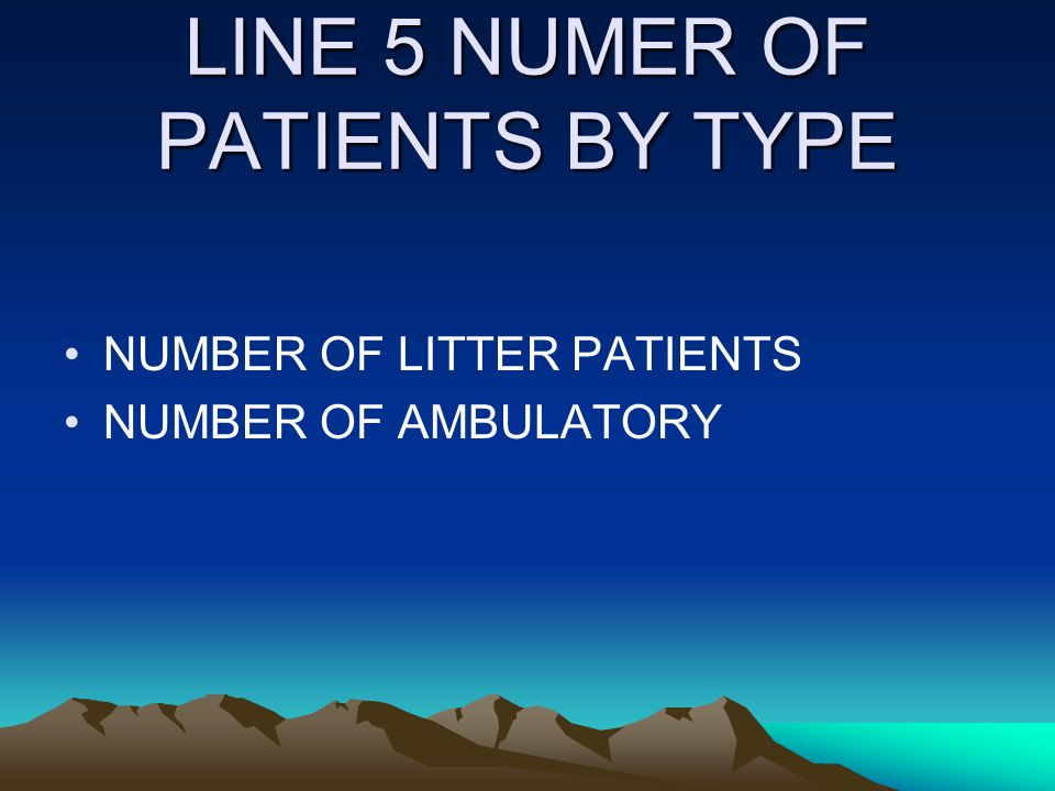 LINE 5 NUMER OF PATIENTS BY TYPE